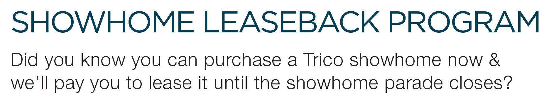 Trico Homes Showhome Leaseback Program